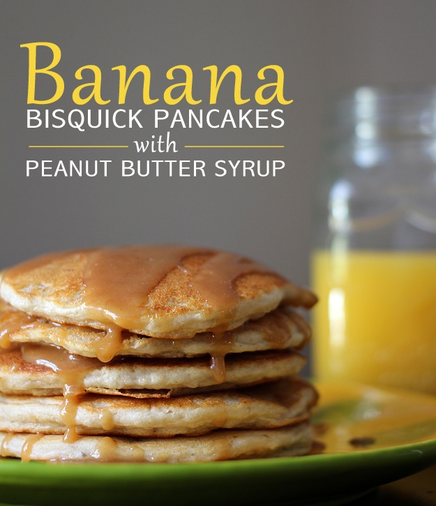 Banana Bisquick Pancakes with Peanut Butter Syrup