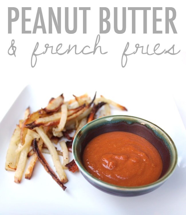 Peanut Butter and French Fries